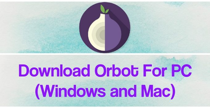 Orbot: Proxy with Tor for PC – Windows 7, 8, 10 / Mac Free Download