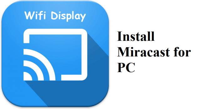 Miracast (Wifi Display) for PC Windows 7, 8, 10 / Mac Free Download