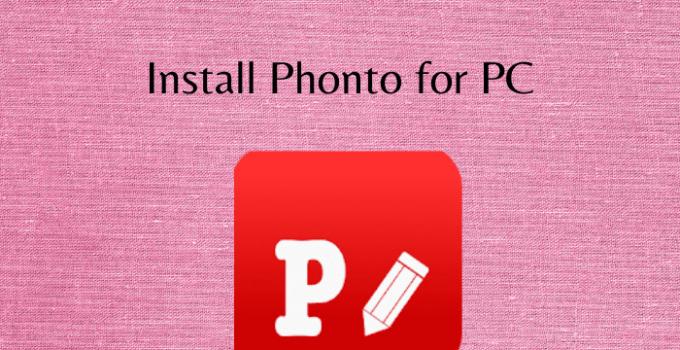 Download Phonto for PC – Windows 7, 8, 10 / Mac / Laptop