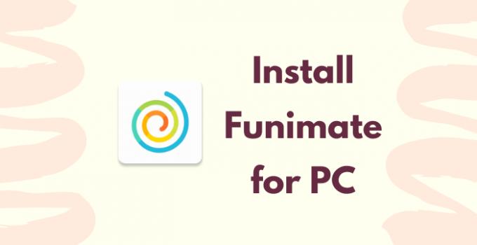 Funimate for PC (Windows 7, 8, 10 / Mac) Free Download