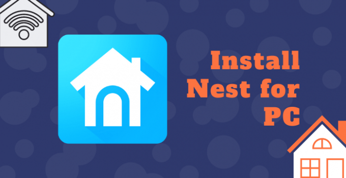 Nest for PC – Windows 10, 8, 7, and Mac (Download Free)