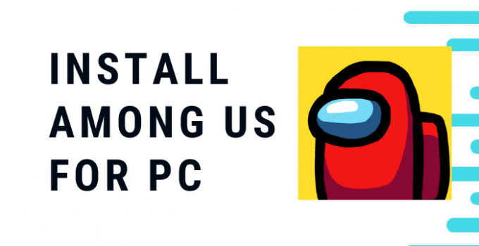 Among Us for PC – Windows 10, 8, 7 / Mac / Laptop Free Download