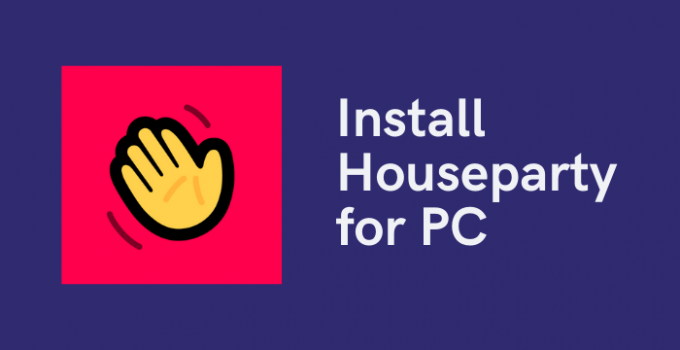 Houseparty for PC: Windows 10, 8.1, 7 & Mac Free Download