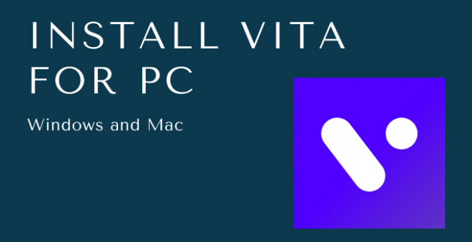 VITA for PC – Windows 10, 8, 7, and Mac Free Download
