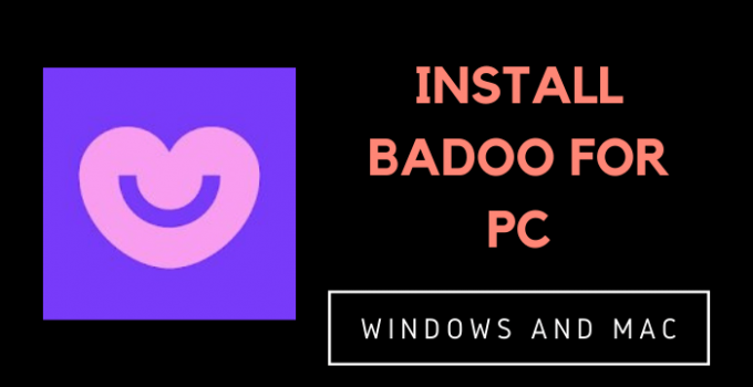 Badoo for PC – Windows 10, 8, 7, and Mac Free Download