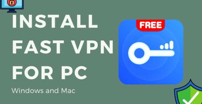 Fast VPN for PC – Windows 10, 8, 7, and Mac Free Download