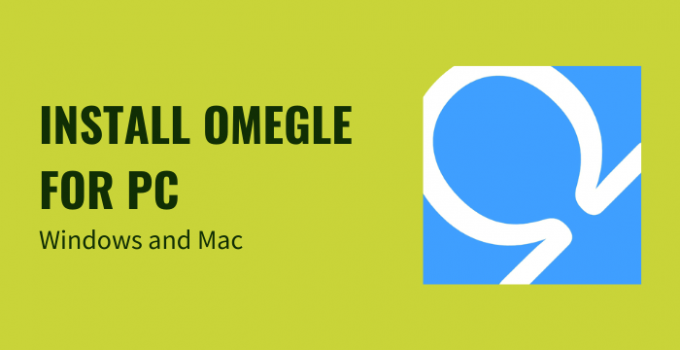 Omegle for PC – Windows 10, 8, 7, and Mac Free Download