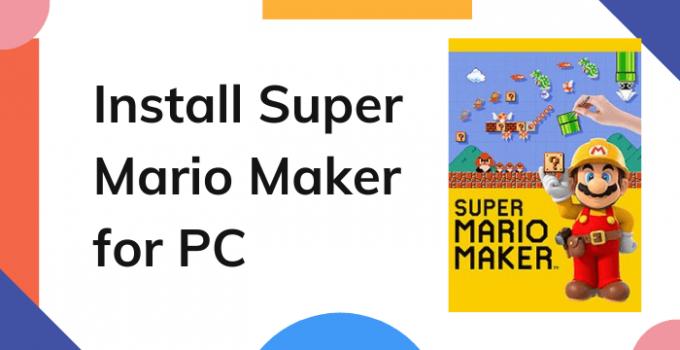 Super Mario Maker for PC – Windows 10, 8, 7 / Mac Free Download