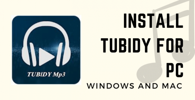 Tubidy for PC – Windows 10, 8, 7, and Mac Free Download