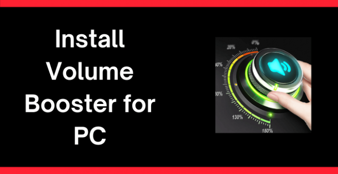 Volume Booster for PC – Windows 10, 8, 7, and Mac Download Free