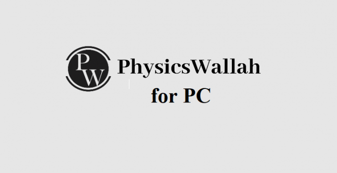 Physics Wallah App for PC – Windows 10, 8, 7, and Mac Free Download